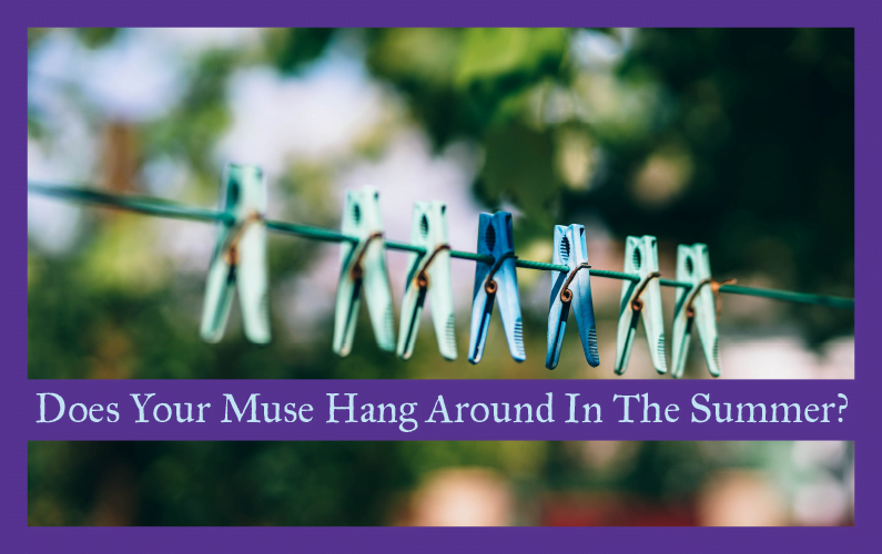 Does Your Muse Hang Around During the Summer?