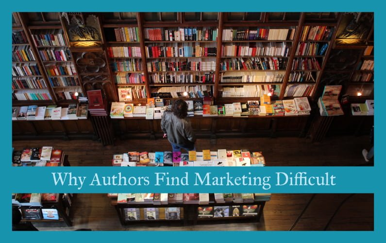 Why Authors Find Marketing Difficult