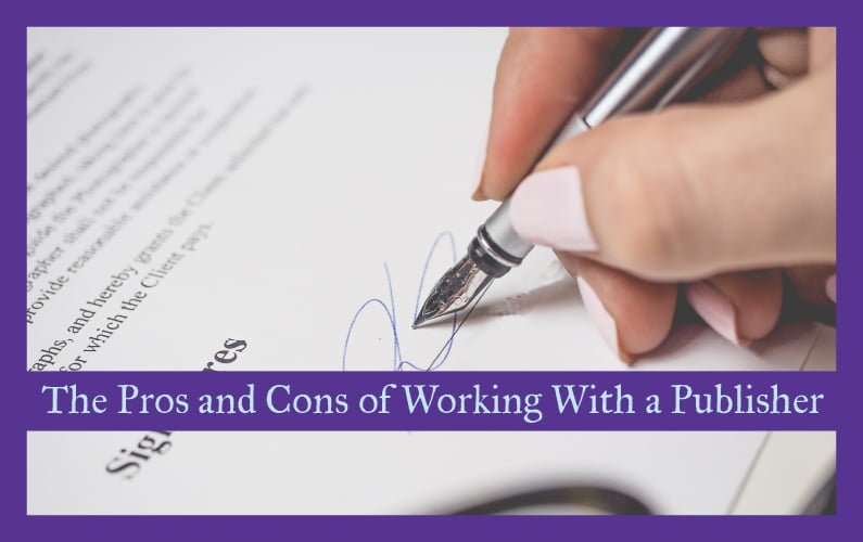 The Pros and Cons of Working with a Publisher