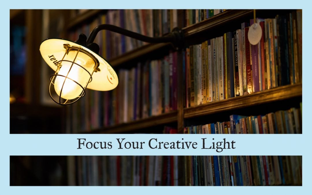 Focus Your Creative Light